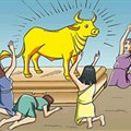 *Golden Calf (noun) 1. (Old Testament) an idol made by Aaron for the Israelites to worship; destroyed by Moses; it is now used to refer to anything worshipped undeservedly. (Source: )